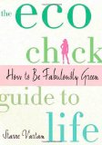 Eco Chick Guide To Life - How To Be Fabulously Green